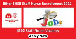 Bihar SHSB Staff Nurse Recruitment 2021: 4102 Staff Nurse Vacancy